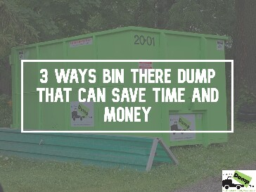 3 Ways Bin There Dump That Can Save Time And Money